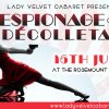 Catch the Lady Velvet Cabaret performers in ESPIONAGE & DECOLLETAGE on 16th July at Rosemount!