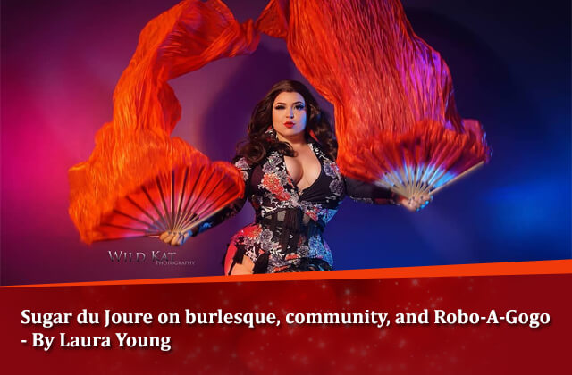 Sugar du Joure on Burlesque, Community and robo-A-gogo